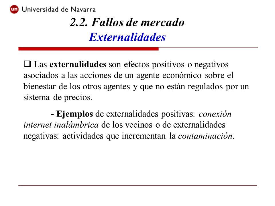 2.2. Fallos de mercado Externalidades Las externalidades son efectos positivos o negativos asociados a las acciones de un agente económico sobre el bi