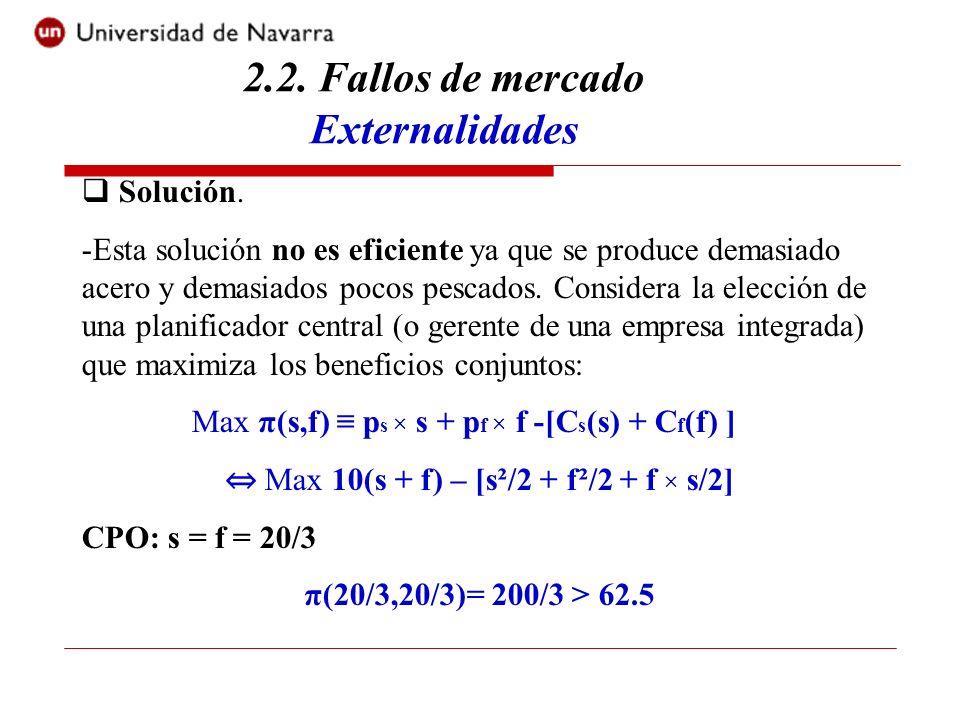 2.2. Fallos de mercado Externalidades Solución. -Esta solución no es eficiente ya que se produce demasiado acero y demasiados pocos pescados. Consider