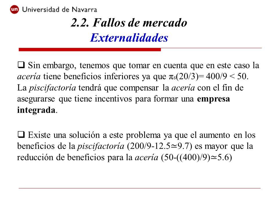 2.2. Fallos de mercado Externalidades Sin embargo, tenemos que tomar en cuenta que en este caso la acería tiene beneficios inferiores ya que π s (20/3