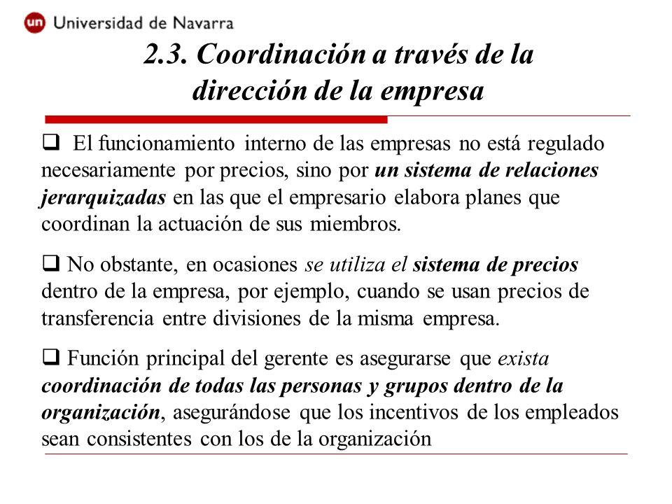 2.3. Coordinación a través de la dirección de la empresa El funcionamiento interno de las empresas no está regulado necesariamente por precios, sino p