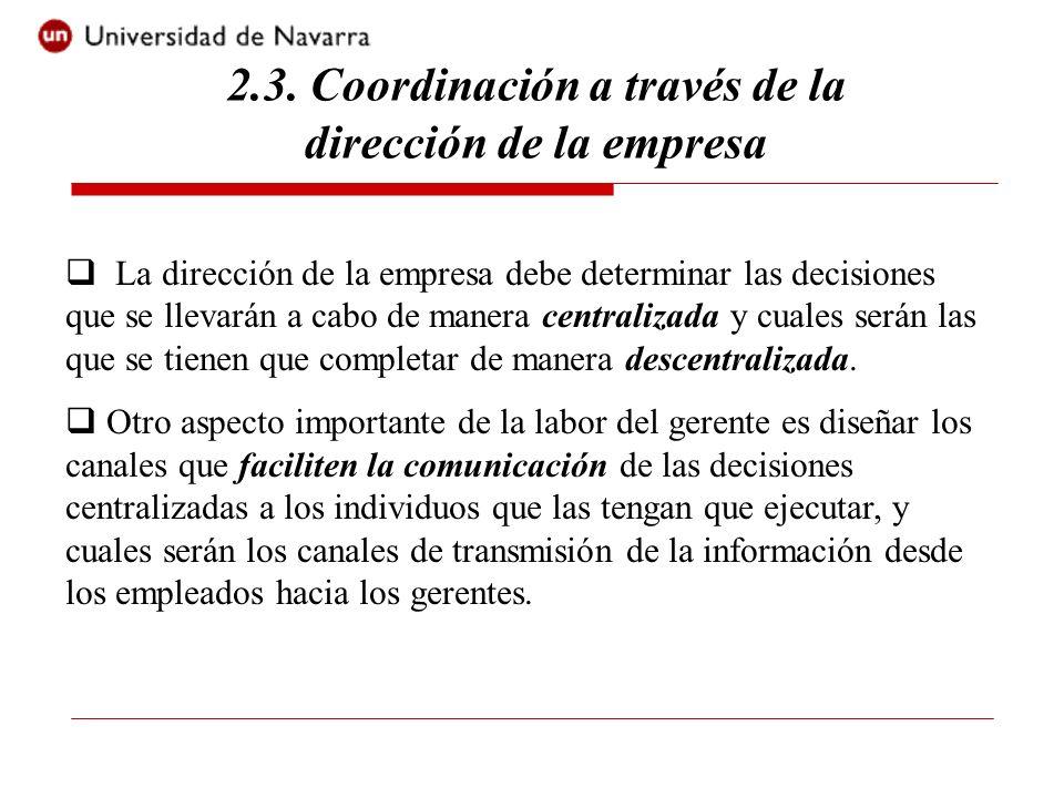 2.3. Coordinación a través de la dirección de la empresa La dirección de la empresa debe determinar las decisiones que se llevarán a cabo de manera ce