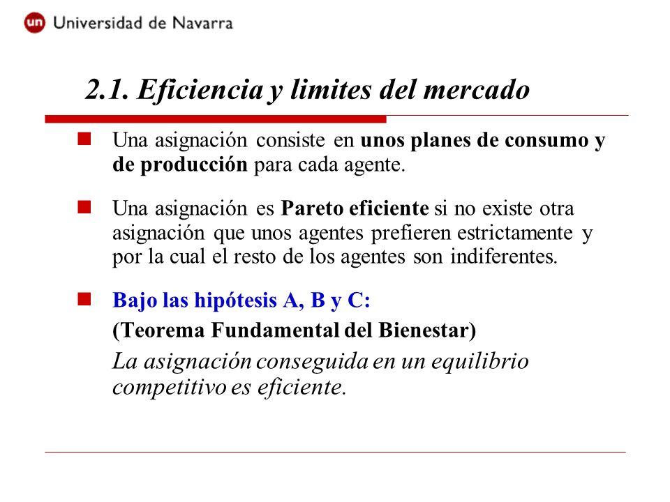 2.1. Eficiencia y limites del mercado Una asignación consiste en unos planes de consumo y de producción para cada agente. Una asignación es Pareto efi