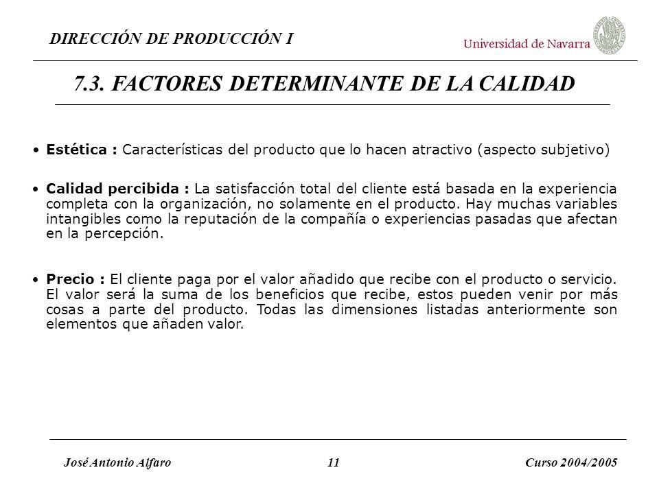 DIRECCIÓN DE PRODUCCIÓN I José Antonio Alfaro11Curso 2004/2005 Estética : Características del producto que lo hacen atractivo (aspecto subjetivo) Cali