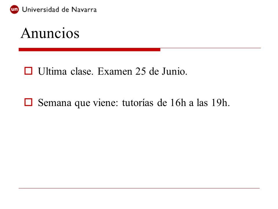 Anuncios Ultima clase. Examen 25 de Junio. Semana que viene: tutorías de 16h a las 19h.