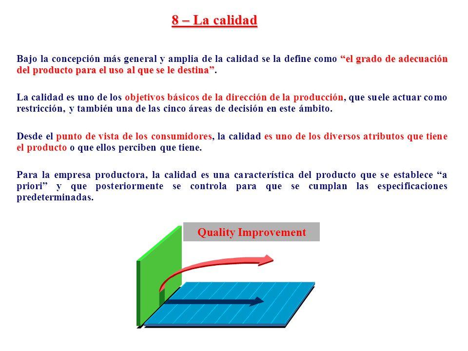 8 – La calidad el grado de adecuación del producto para el uso al que se le destina Bajo la concepción más general y amplia de la calidad se la define