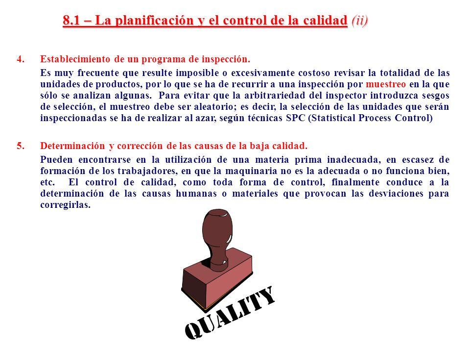8.1 – La planificación y el control de la calidad (ii) 4.Establecimiento de un programa de inspección. Es muy frecuente que resulte imposible o excesi