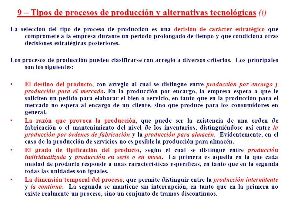 9 – Tipos de procesos de producción y alternativas tecnológicas (i) La selección del tipo de proceso de producción es una decisión de carácter estraté
