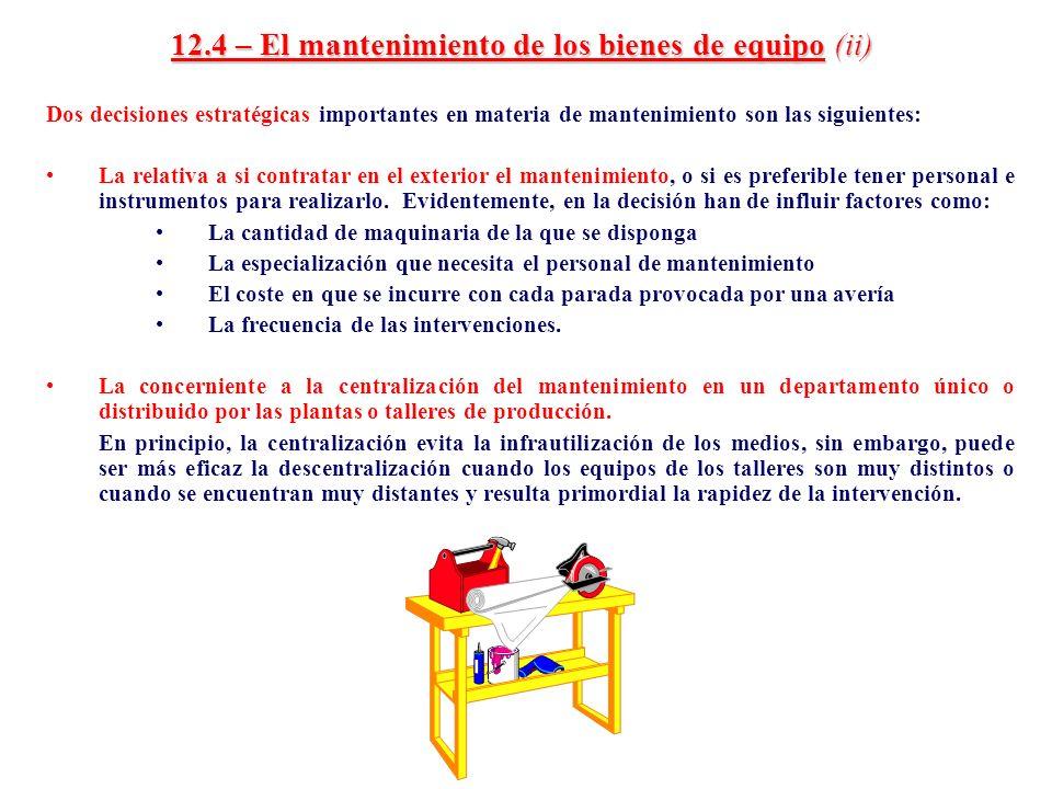 12.4 – El mantenimiento de los bienes de equipo (ii) Dos decisiones estratégicas importantes en materia de mantenimiento son las siguientes: La relati