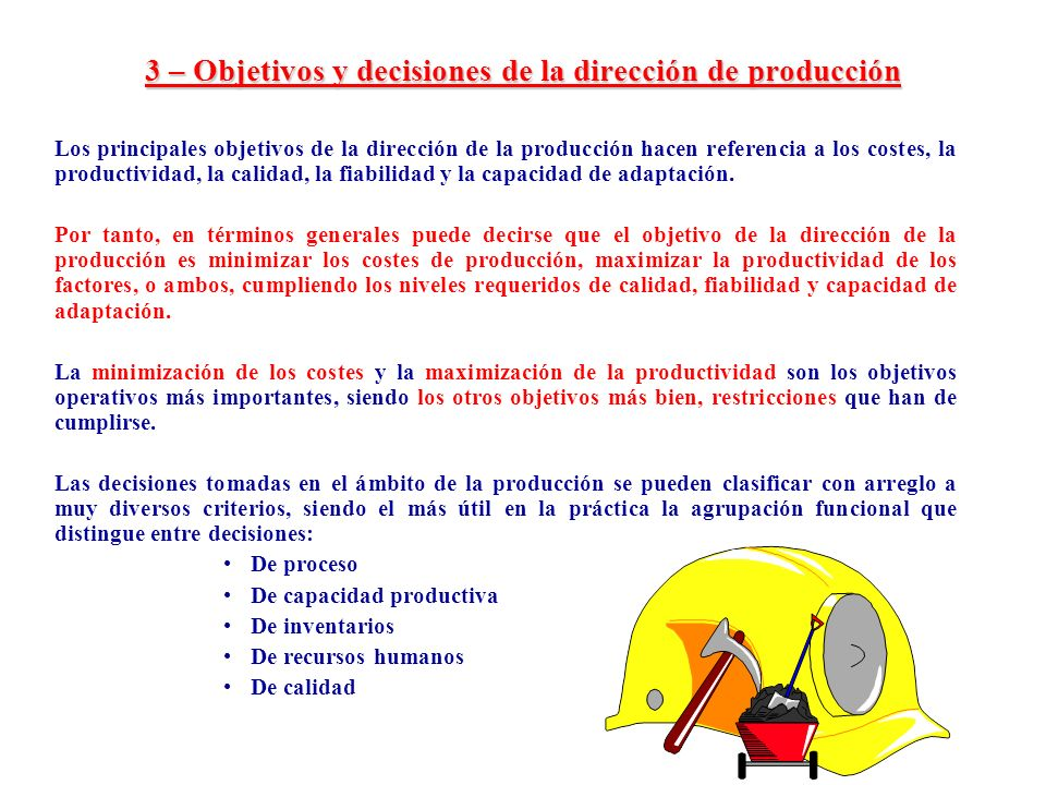 3 – Objetivos y decisiones de la dirección de producción Los principales objetivos de la dirección de la producción hacen referencia a los costes, la