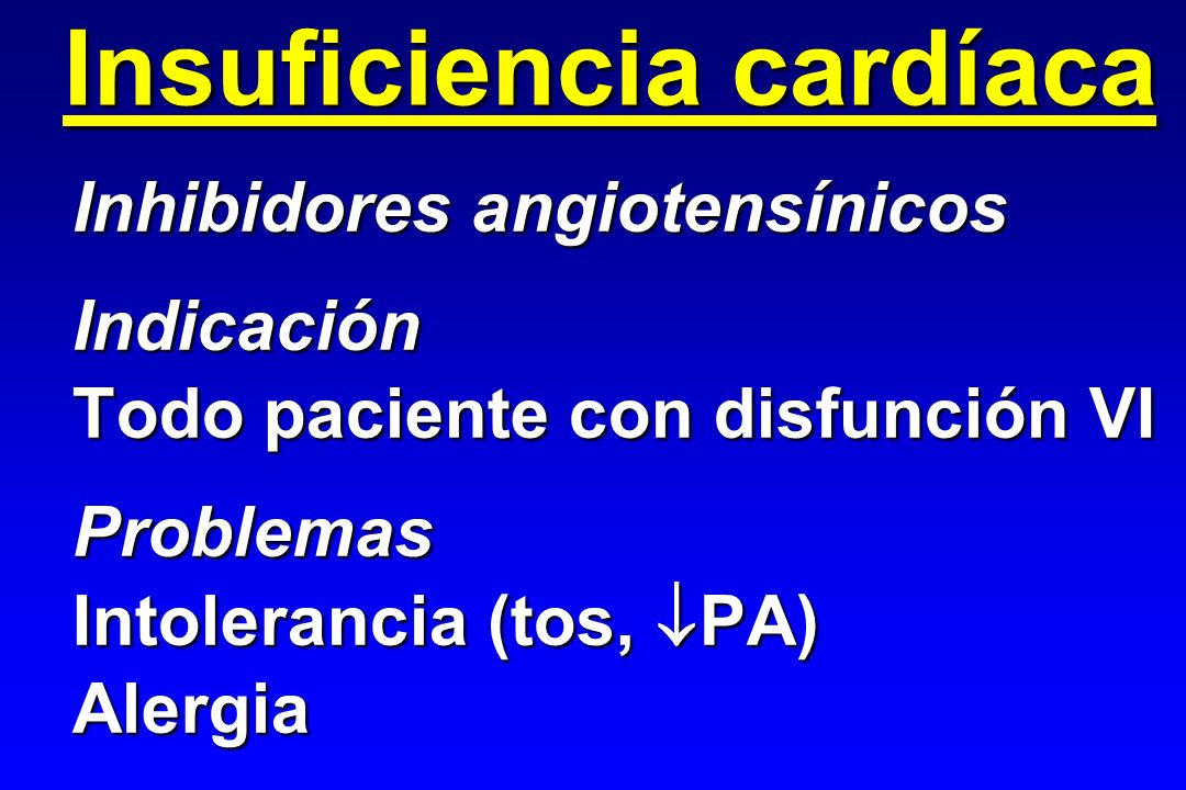 Insuficiencia cardíaca Inhibidores angiotensínicos Indicación Todo paciente con disfunción VI Problemas Intolerancia (tos, PA) Alergia