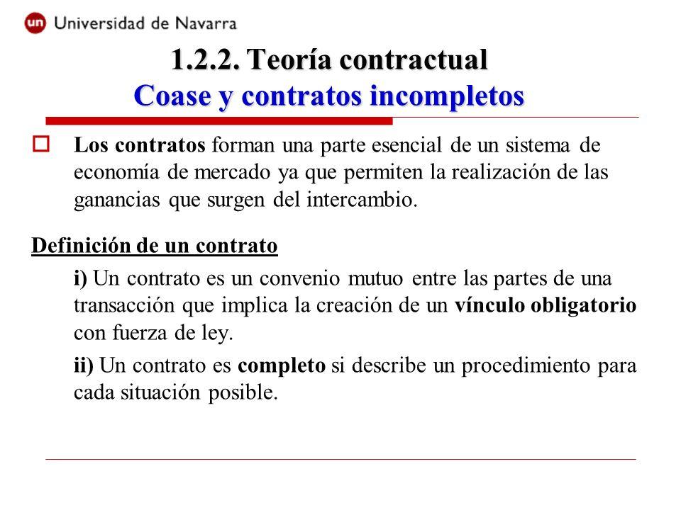 1.2.2. Teoría contractual Coase y contratos incompletos Los contratos forman una parte esencial de un sistema de economía de mercado ya que permiten l