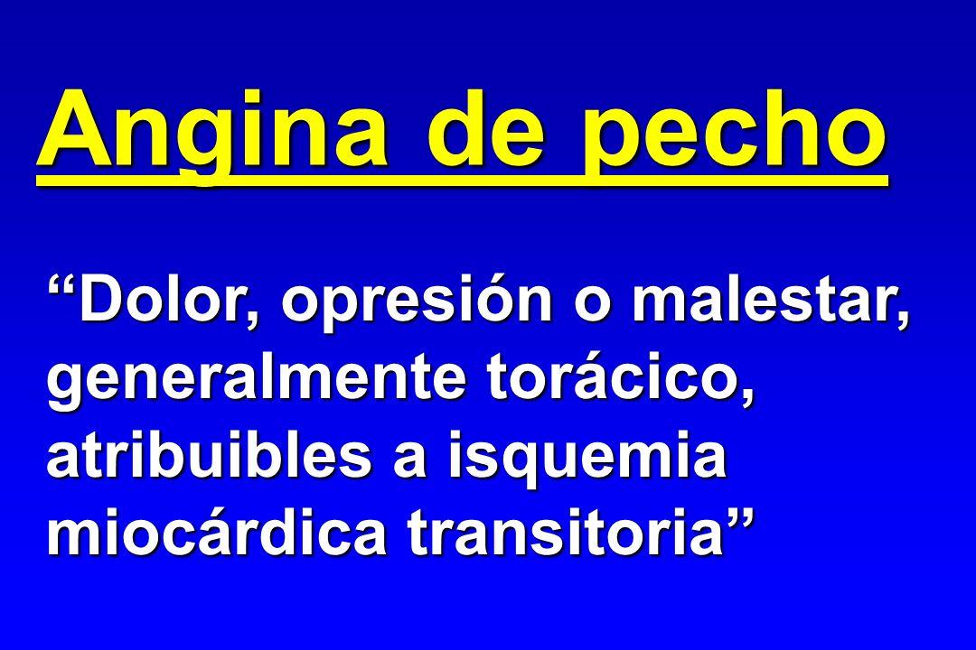 Angina de pecho Dolor, opresión o malestar, generalmente torácico, atribuibles a isquemia miocárdica transitoria