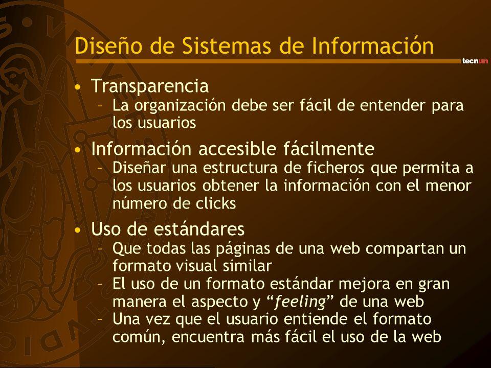 Diseño de Sistemas de Información Transparencia –La organización debe ser fácil de entender para los usuarios Información accesible fácilmente –Diseña