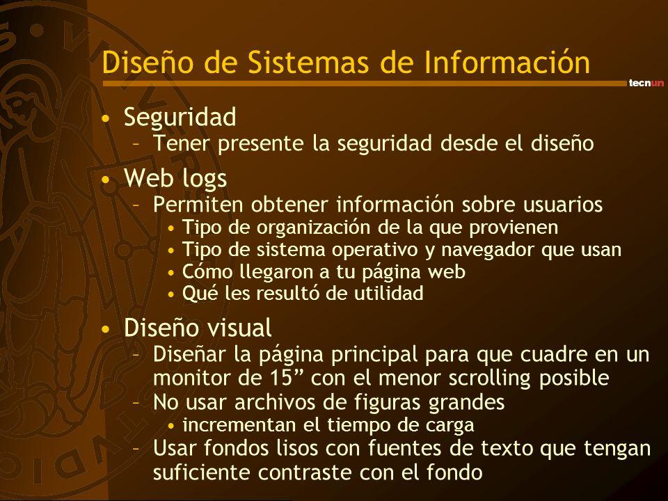 Diseño de Sistemas de Información Seguridad –Tener presente la seguridad desde el diseño Web logs –Permiten obtener información sobre usuarios Tipo de