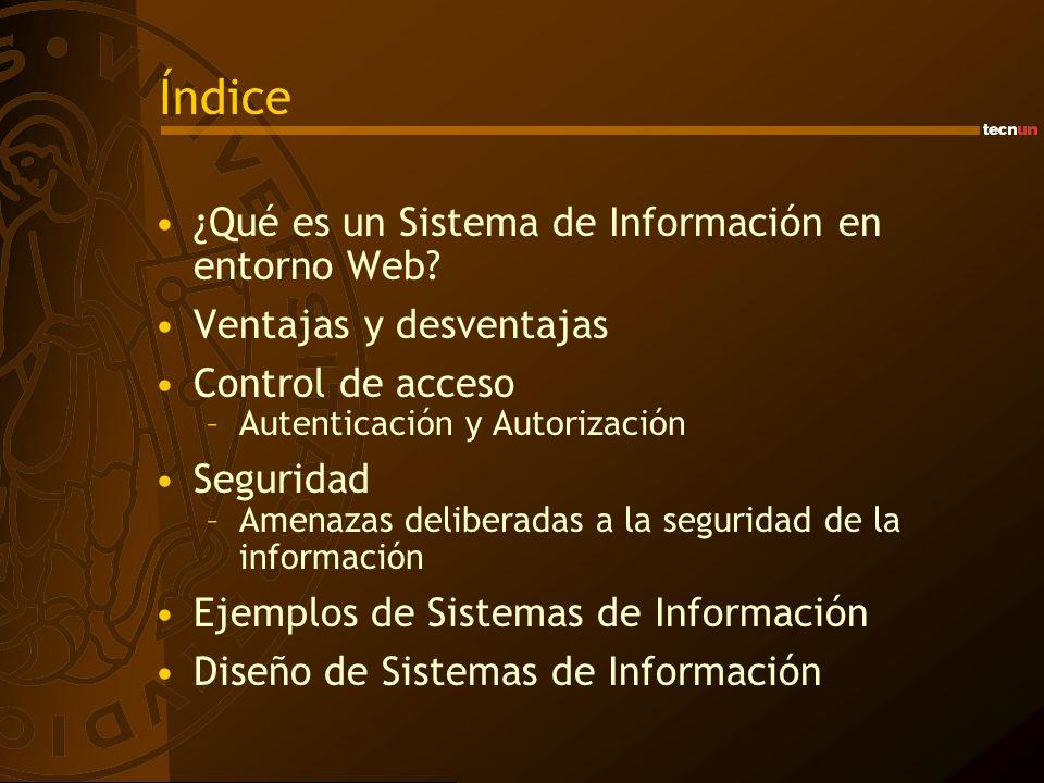 Índice ¿Qué es un Sistema de Información en entorno Web? Ventajas y desventajas Control de acceso –Autenticación y Autorización Seguridad –Amenazas de