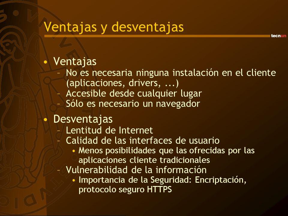 Ventajas y desventajas Ventajas –No es necesaria ninguna instalación en el cliente (aplicaciones, drivers,...) –Accesible desde cualquier lugar –Sólo