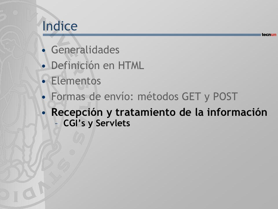 Indice Generalidades Definición en HTML Elementos Formas de envío: métodos GET y POST Recepción y tratamiento de la información –CGIs y Servlets