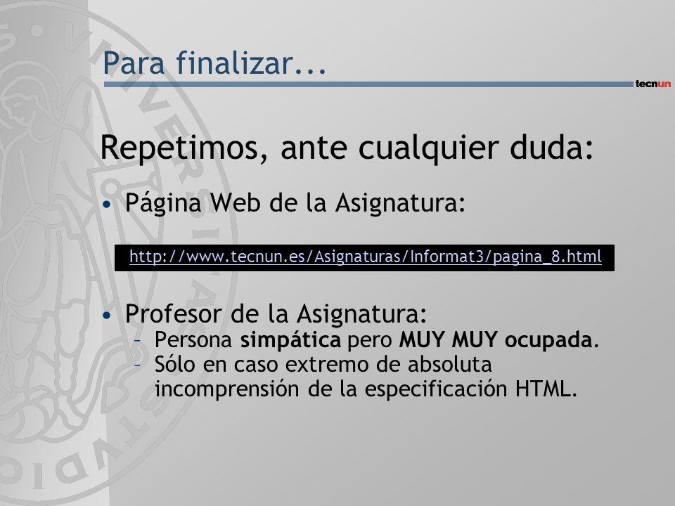 Repetimos, ante cualquier duda: Página Web de la Asignatura: http://www.tecnun.es/Asignaturas/Informat3/pagina_8.html Profesor de la Asignatura: –Persona simpática pero MUY MUY ocupada.