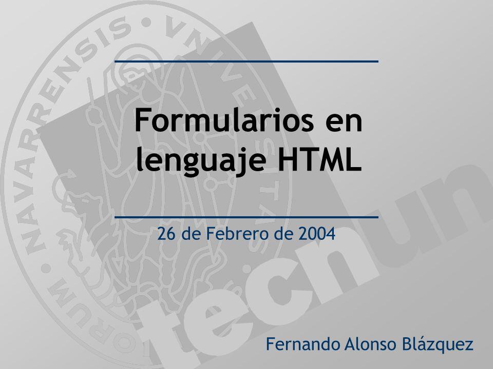 Fernando Alonso Blázquez Formularios en lenguaje HTML 26 de Febrero de 2004
