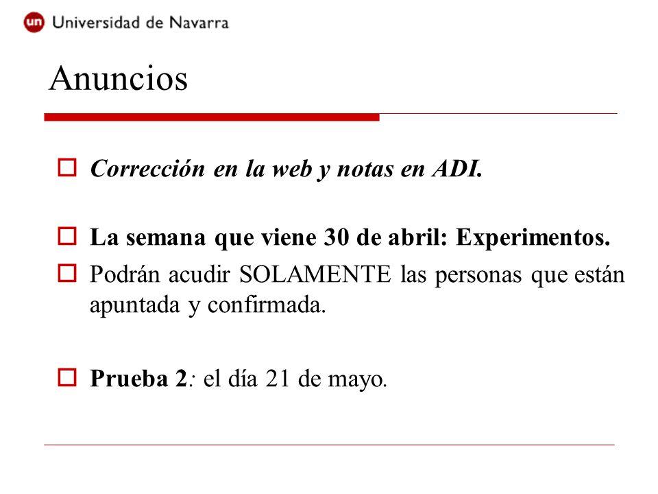 Anuncios Corrección en la web y notas en ADI. La semana que viene 30 de abril: Experimentos. Podrán acudir SOLAMENTE las personas que están apuntada y