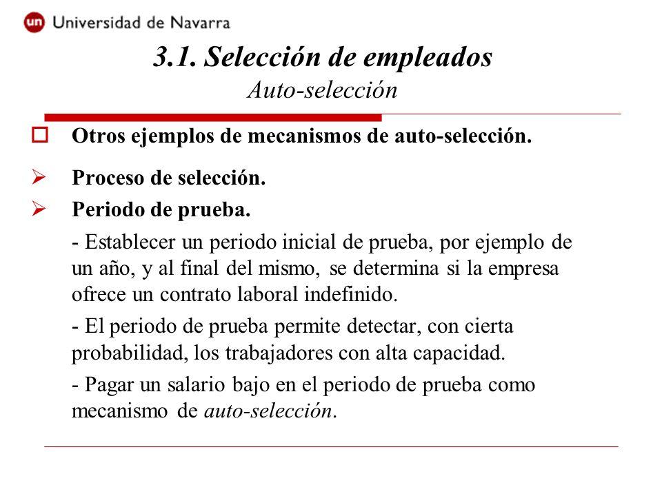Otros ejemplos de mecanismos de auto-selección. Proceso de selección. Periodo de prueba. - Establecer un periodo inicial de prueba, por ejemplo de un