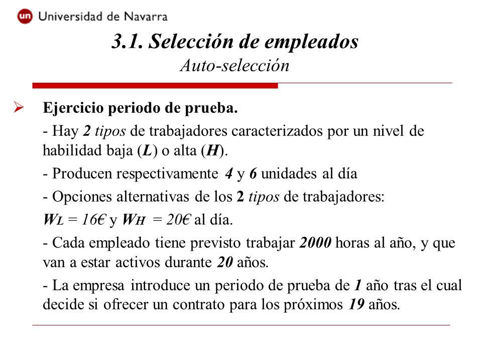 Ejercicio periodo de prueba. - Hay 2 tipos de trabajadores caracterizados por un nivel de habilidad baja (L) o alta (H). - Producen respectivamente 4