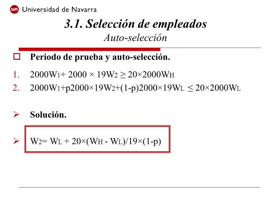 Periodo de prueba y auto-selección. 1.2000W 1 + 2000 × 19W 2 20×2000W H 2.2000W 1 +p2000×19W 2 +(1-p)2000×19W L 20×2000W L Solución. W 2 = W L + 20×(W