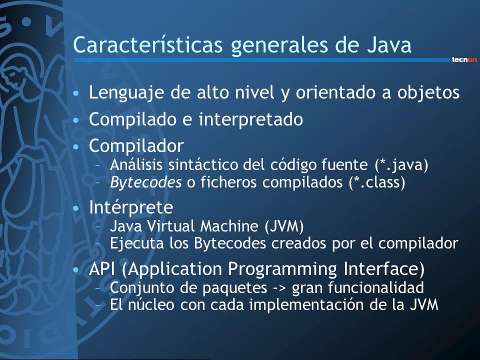 Características generales de Java Lenguaje de alto nivel y orientado a objetos Compilado e interpretado Compilador –Análisis sintáctico del código fue