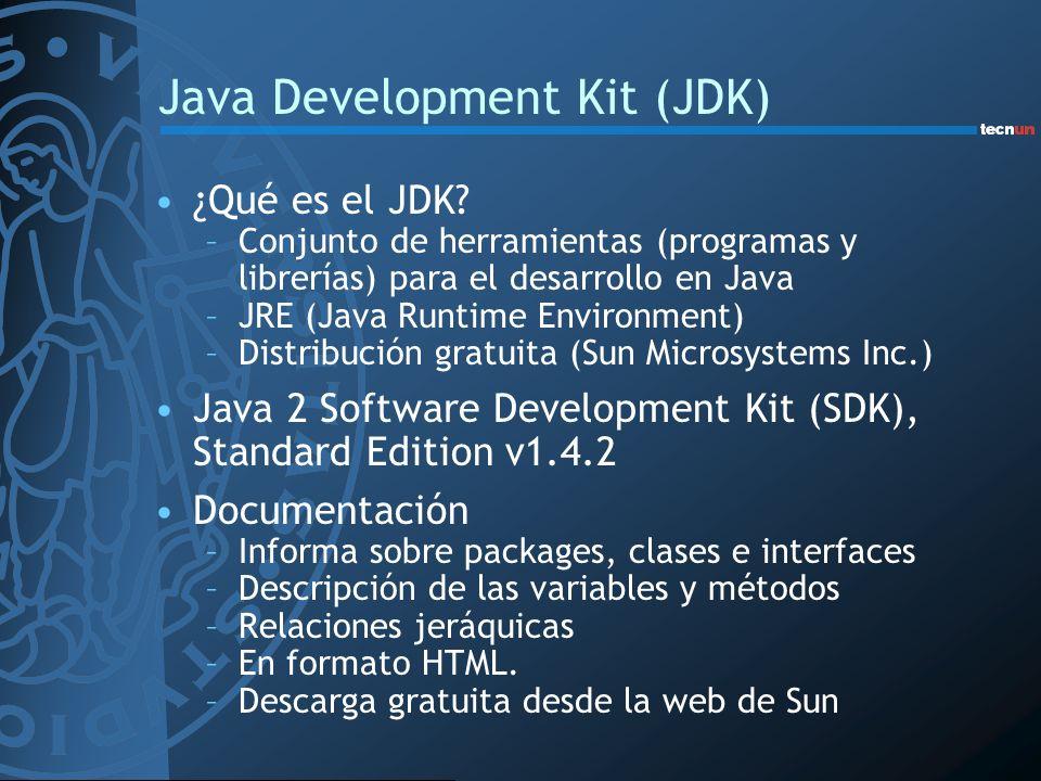 Java Development Kit (JDK) ¿Qué es el JDK? –Conjunto de herramientas (programas y librerías) para el desarrollo en Java –JRE (Java Runtime Environment