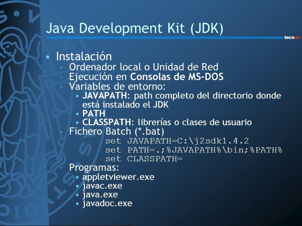 Java Development Kit (JDK) Instalación –Ordenador local o Unidad de Red –Ejecución en Consolas de MS-DOS –Variables de entorno: JAVAPATH: path complet