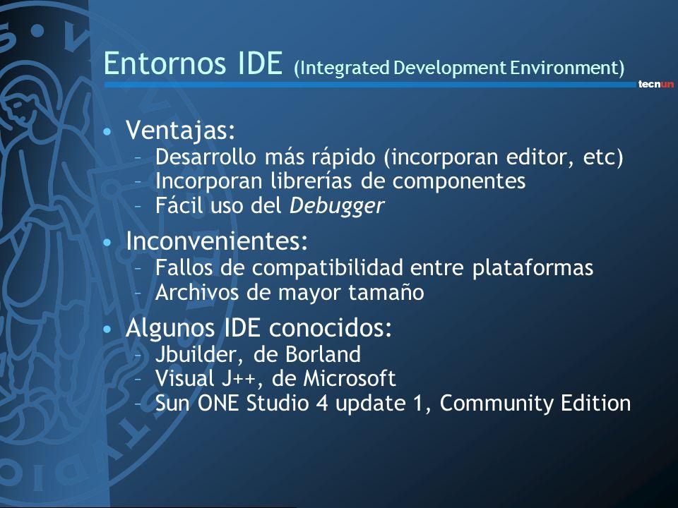 Entornos IDE (Integrated Development Environment) Ventajas: –Desarrollo más rápido (incorporan editor, etc) –Incorporan librerías de componentes –Fáci