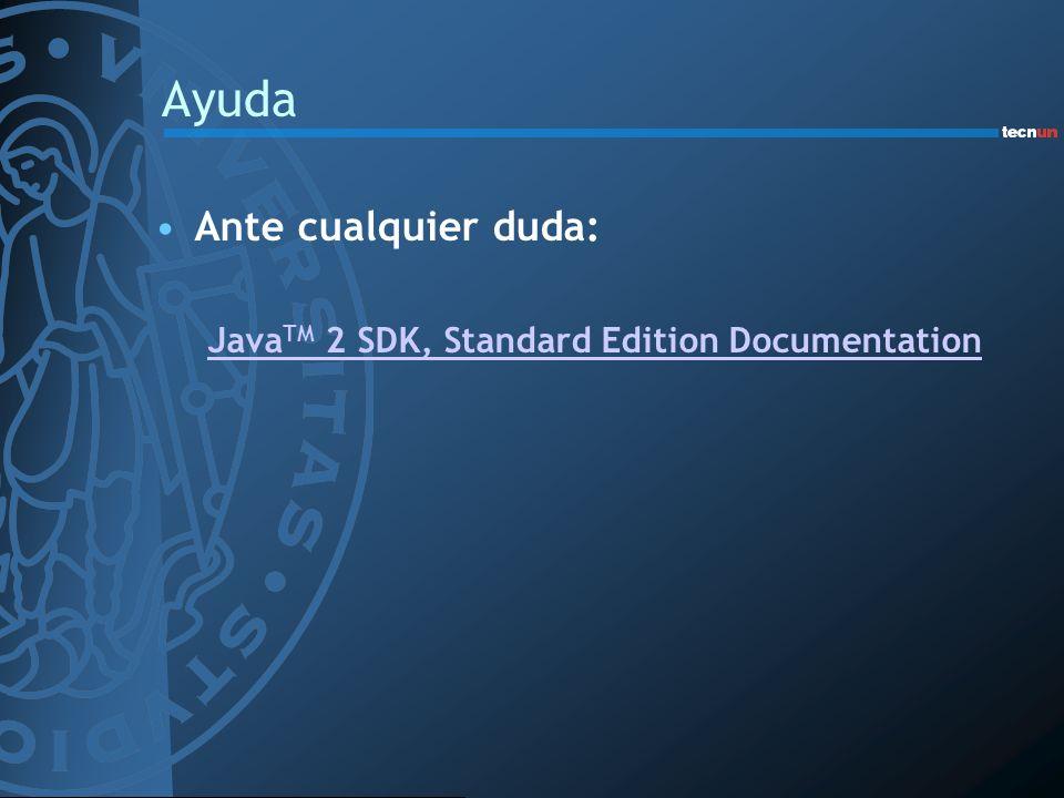 Ayuda Ante cualquier duda: Java TM 2 SDK, Standard Edition Documentation