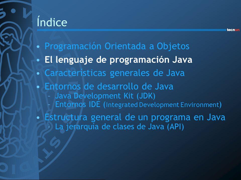 Índice Programación Orientada a Objetos El lenguaje de programación Java Características generales de Java Entornos de desarrollo de Java –Java Develo