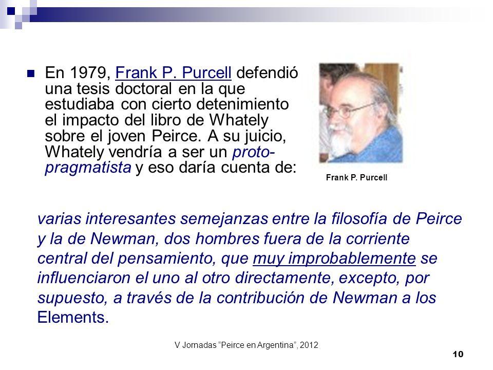 V Jornadas Peirce en Argentina, 2012 10 En 1979, Frank P. Purcell defendió una tesis doctoral en la que estudiaba con cierto detenimiento el impacto d