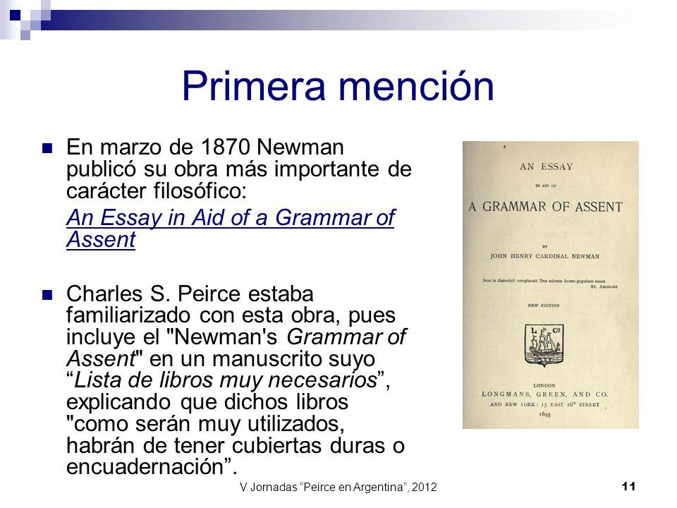 V Jornadas Peirce en Argentina, 2012 11 Primera mención En marzo de 1870 Newman publicó su obra más importante de carácter filosófico: An Essay in Aid