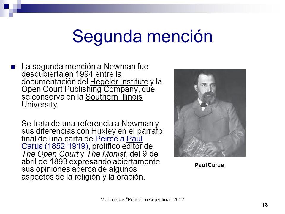 V Jornadas Peirce en Argentina, 2012 13 Segunda mención La segunda mención a Newman fue descubierta en 1994 entre la documentación del Hegeler Institu