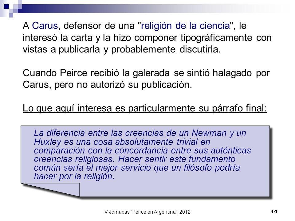 V Jornadas Peirce en Argentina, 2012 14 A Carus, defensor de una