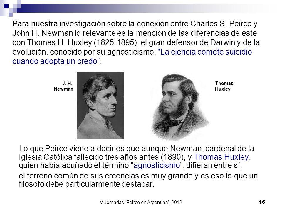 V Jornadas Peirce en Argentina, 2012 16 Para nuestra investigación sobre la conexión entre Charles S. Peirce y John H. Newman lo relevante es la menci