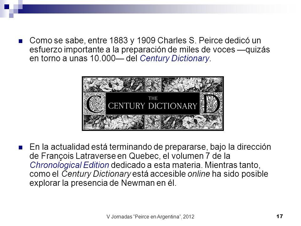 V Jornadas Peirce en Argentina, 2012 17 Como se sabe, entre 1883 y 1909 Charles S. Peirce dedicó un esfuerzo importante a la preparación de miles de v