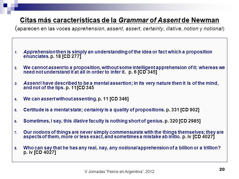 V Jornadas Peirce en Argentina, 2012 20 Citas más características de la Grammar of Assent de Newman Citas más características de la Grammar of Assent