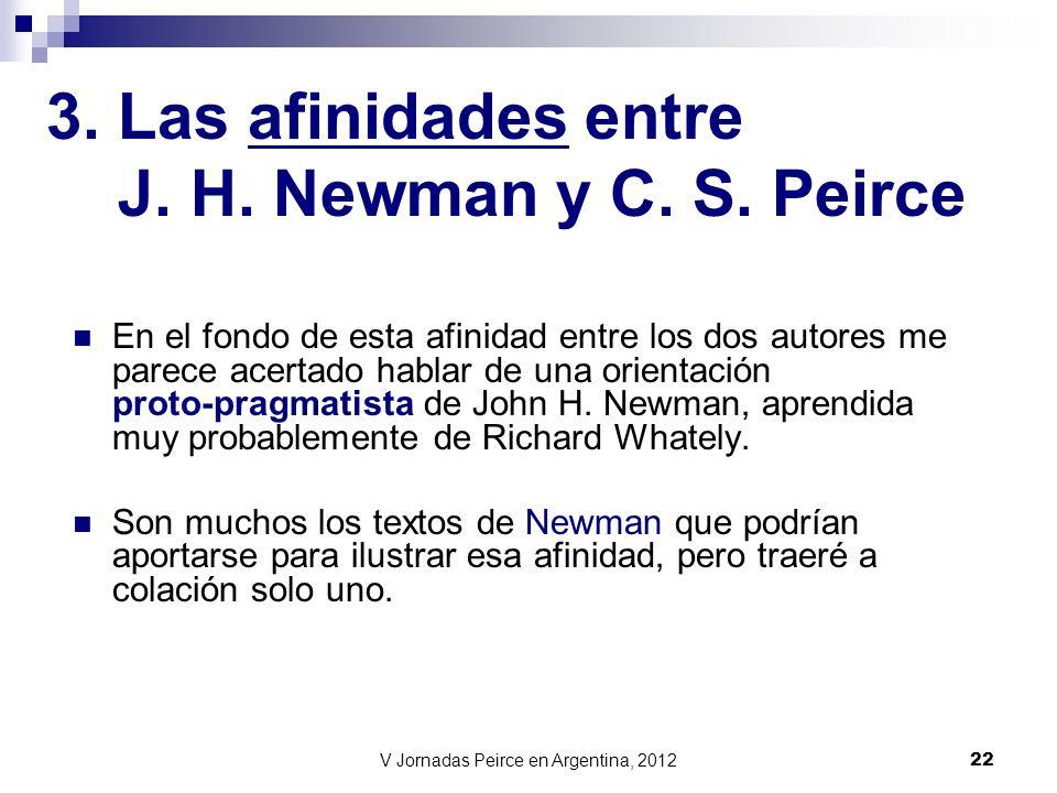 V Jornadas Peirce en Argentina, 2012 22 En el fondo de esta afinidad entre los dos autores me parece acertado hablar de una orientación proto-pragmati