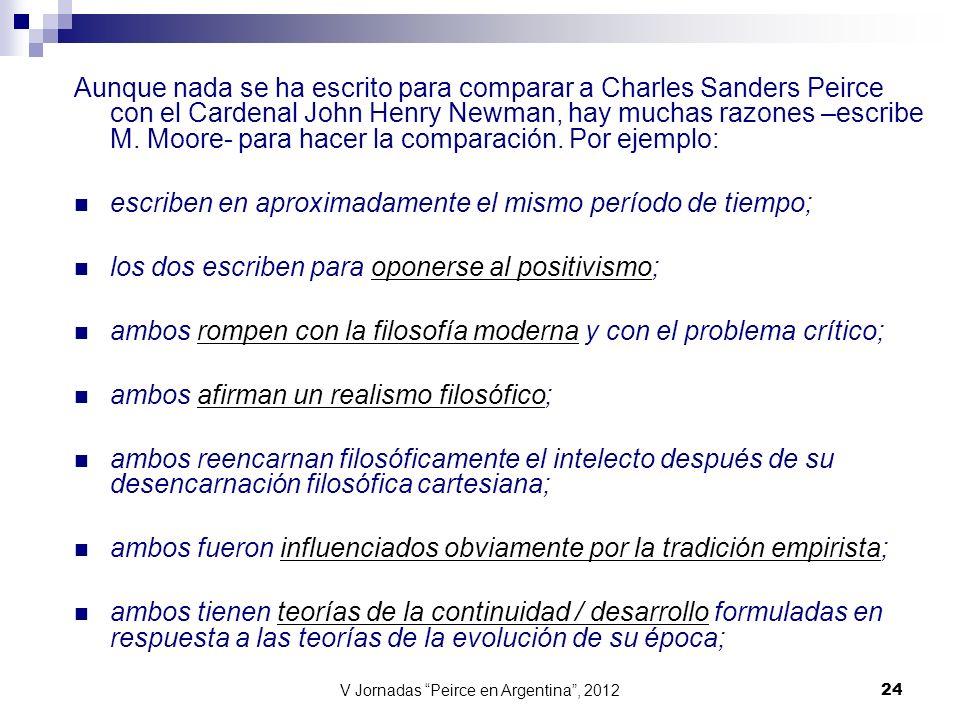 V Jornadas Peirce en Argentina, 2012 24 Aunque nada se ha escrito para comparar a Charles Sanders Peirce con el Cardenal John Henry Newman, hay muchas