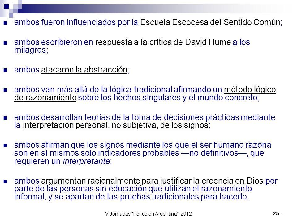 V Jornadas Peirce en Argentina, 2012 25 ambos fueron influenciados por la Escuela Escocesa del Sentido Común; ambos escribieron en respuesta a la crít