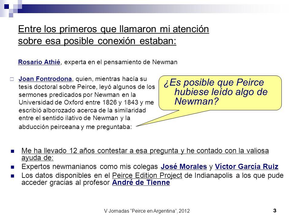V Jornadas Peirce en Argentina, 2012 24 Aunque nada se ha escrito para comparar a Charles Sanders Peirce con el Cardenal John Henry Newman, hay muchas razones –escribe M.
