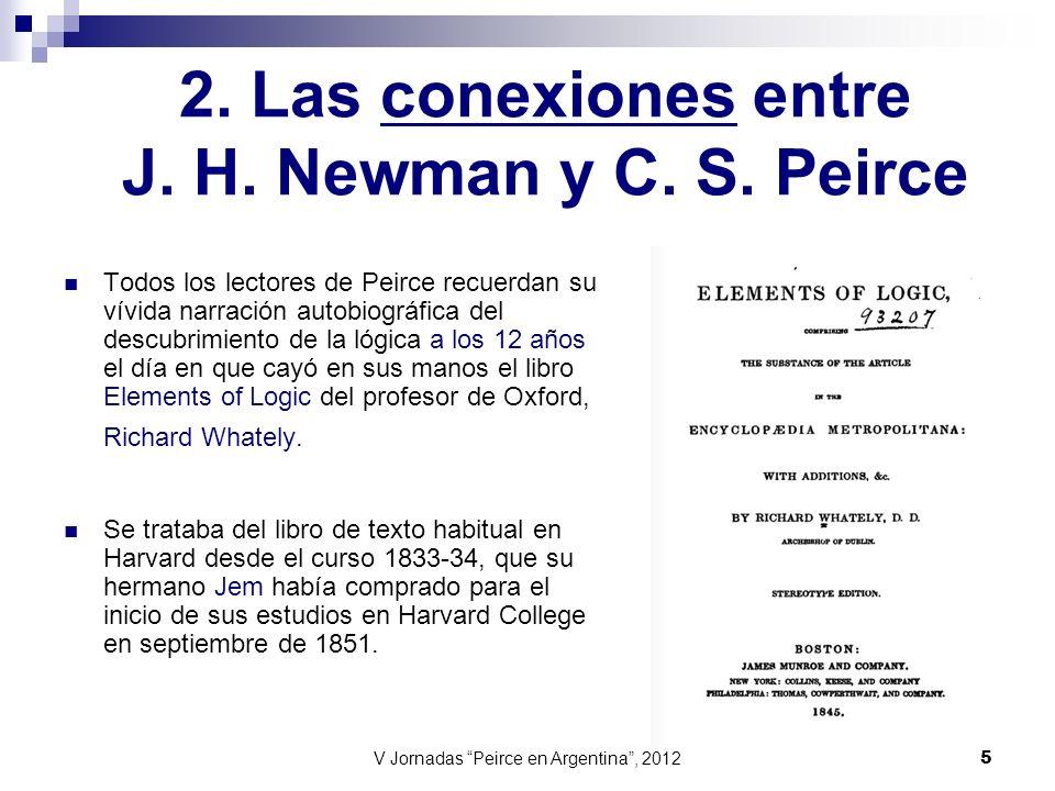 V Jornadas Peirce en Argentina, 2012 6 Debió ser en el año 1851, cuando tenía 12 años; recuerdo tomar el libro de Lógica de Whately de la habitación de mi hermano mayor, y preguntarle qué era la lógica.