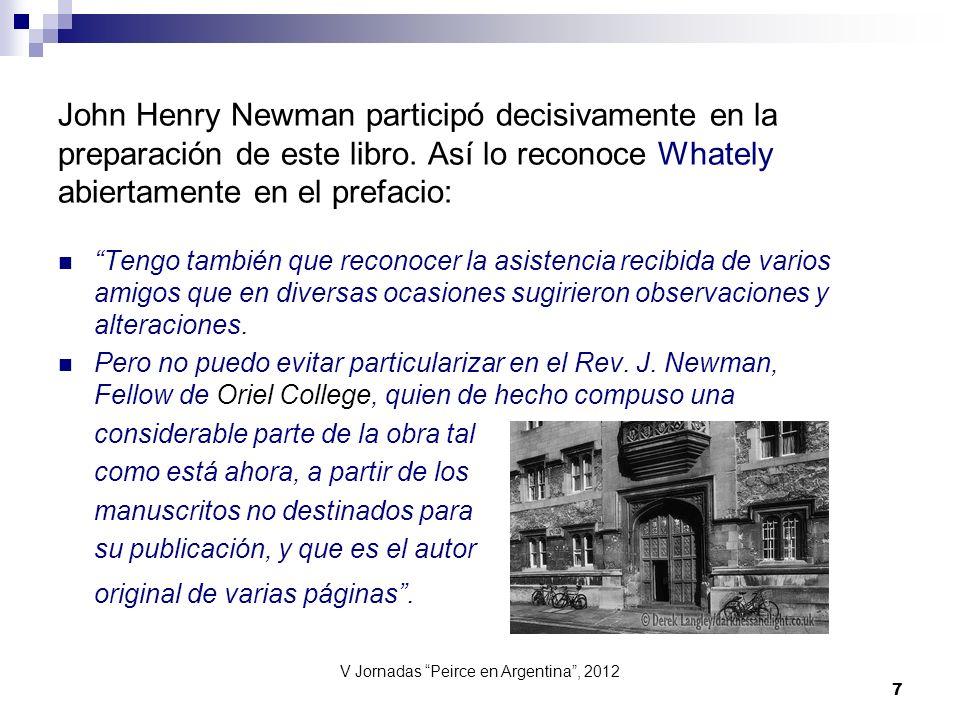 V Jornadas Peirce en Argentina, 2012 7 John Henry Newman participó decisivamente en la preparación de este libro. Así lo reconoce Whately abiertamente