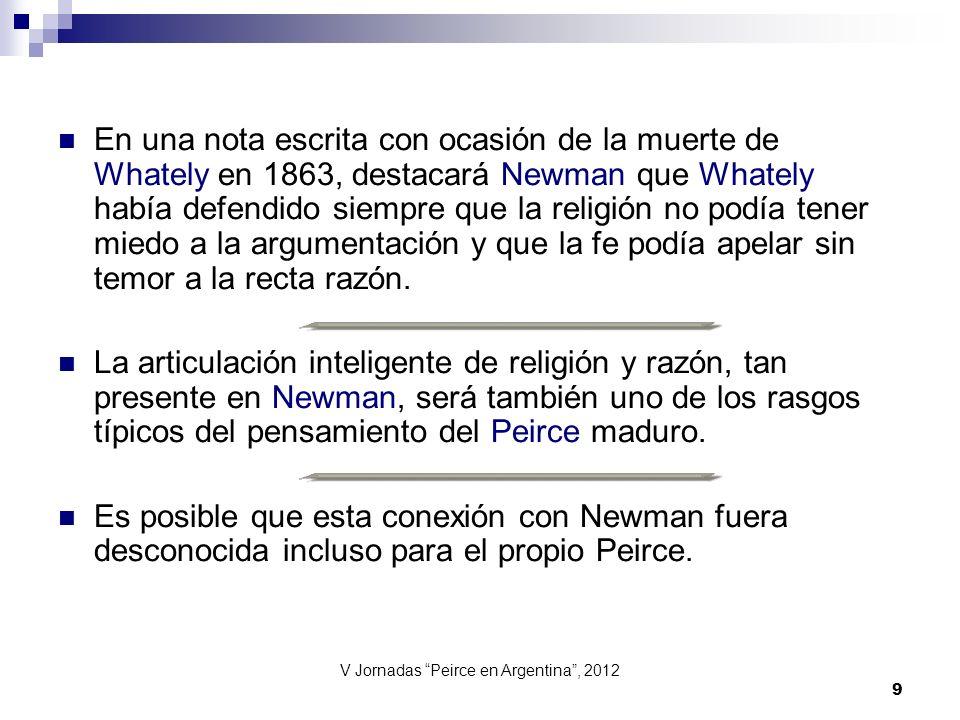 V Jornadas Peirce en Argentina, 2012 9 En una nota escrita con ocasión de la muerte de Whately en 1863, destacará Newman que Whately había defendido s
