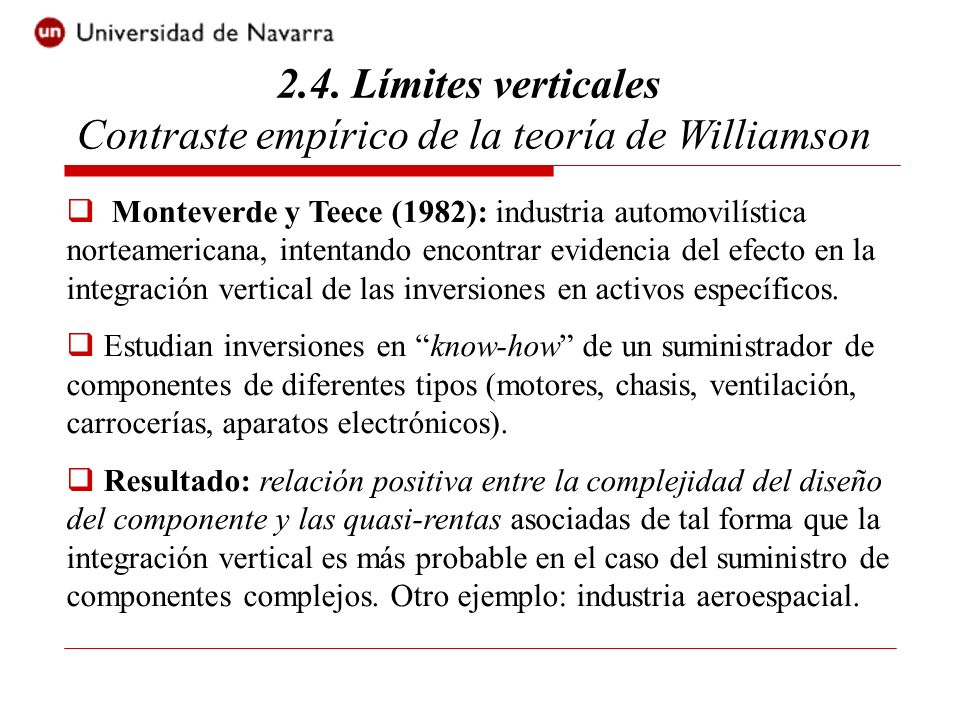 2.4. Límites verticales Contraste empírico de la teoría de Williamson Monteverde y Teece (1982): industria automovilística norteamericana, intentando