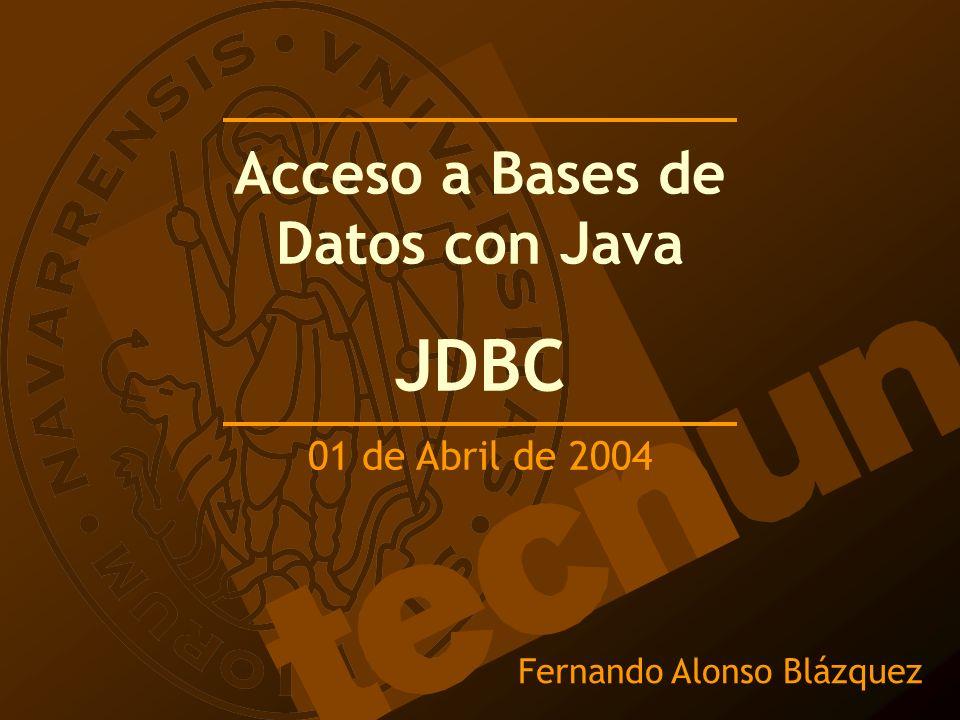 Fernando Alonso Blázquez Acceso a Bases de Datos con Java JDBC 01 de Abril de 2004