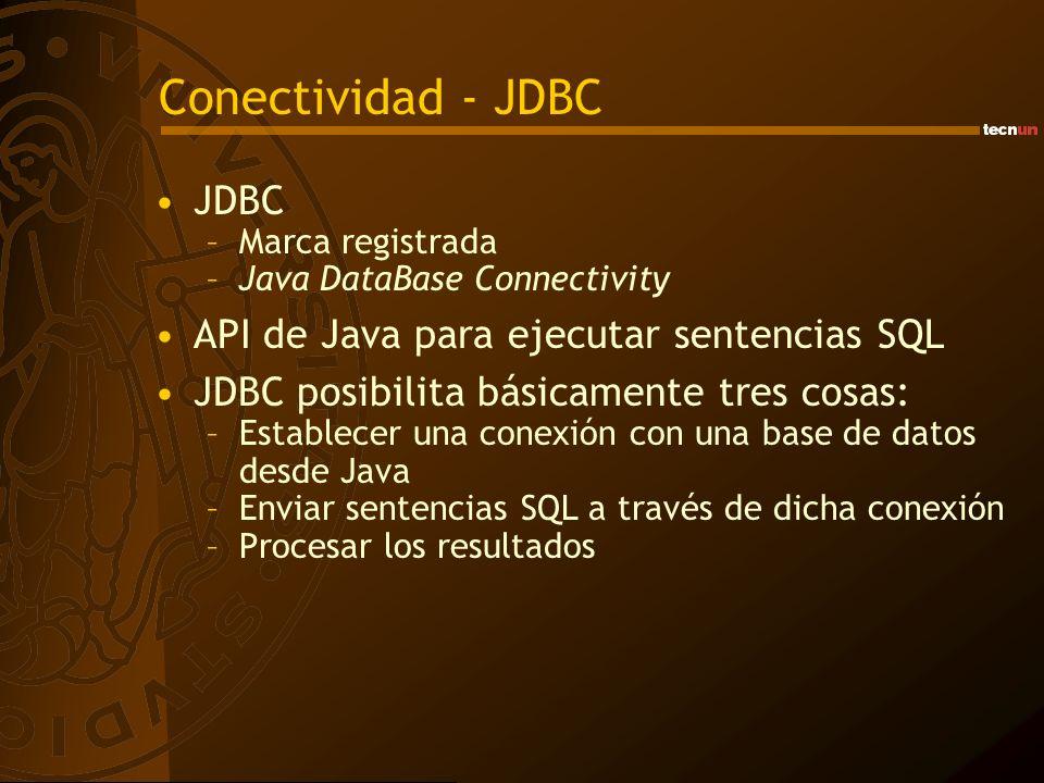 Conectividad - JDBC JDBC –Marca registrada –Java DataBase Connectivity API de Java para ejecutar sentencias SQL JDBC posibilita básicamente tres cosas